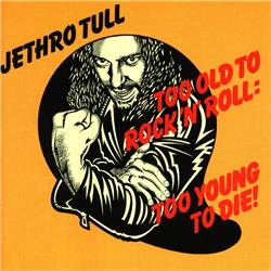 Cover Jethro Tull - Too Old To Rock 'n Roll; Too Young To Die