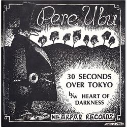 Cover Pere Ubu - 30 Seconds Over Tokyo / Heart Of Darkness