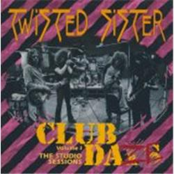 Cover Twisted Sister - Club Daze Volume 1: The Studio Sessions