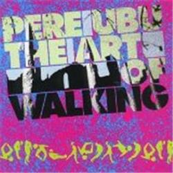 Cover Pere Ubu - The Art of Walking