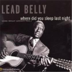 Cover Lead Belly - Where Did You Sleep Last Night: Lead Belly Legacy, Volume 1