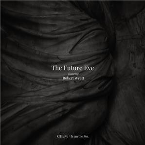 Cover The Future Eve and Robert Wyatt -KITsuNE & BrianThe Fox - The Future Eve and Robert Wyatt -KITsuNE &Brian The Fox
