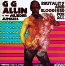 Copertina di GG Allin & The Murder Junkies Brutality and Bloodshed for All