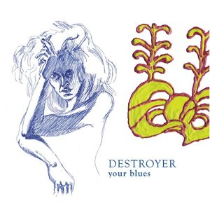 Copertina di Destroyer Your Blues