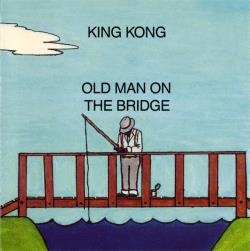 Copertina di King Kong Old Man On The Bridge